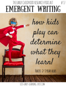 Emergent Writing: Why Children's Play Choices Affect Learning